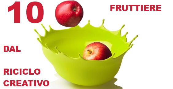 fruttiere riciclo creativo