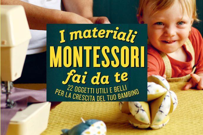 I Materiali Montessori fai da te 22 oggetti utili e belli per la crescita del tuo bambino